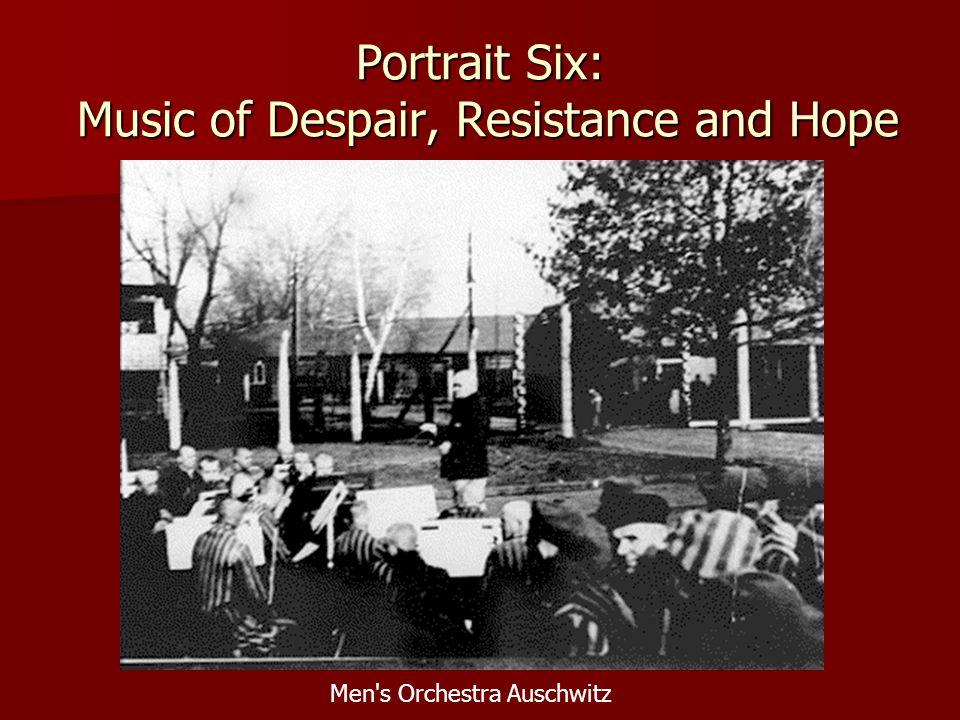 Portrait Six: Music of Despair, Resistance and Hope Men s Orchestra Auschwitz