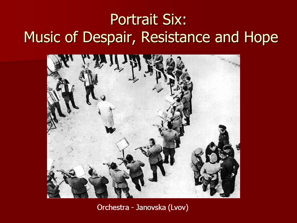 Portrait Six: Music of Despair, Resistance and Hope Orchestra - Janovska (Lvov)