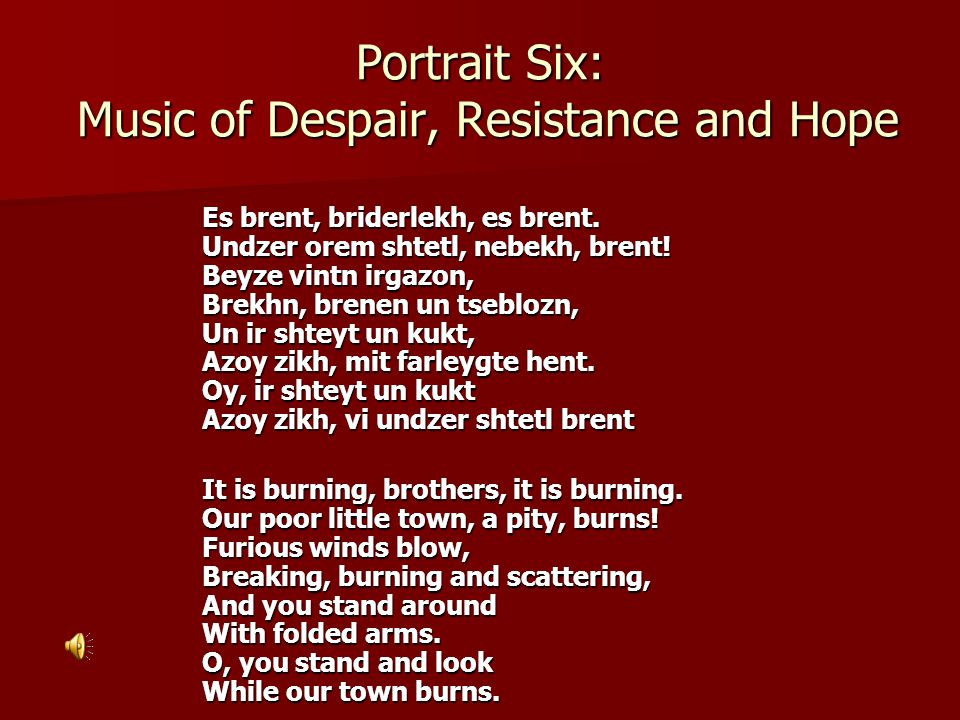 Portrait Six: Music of Despair, Resistance and Hope Es brent, briderlekh, es brent.