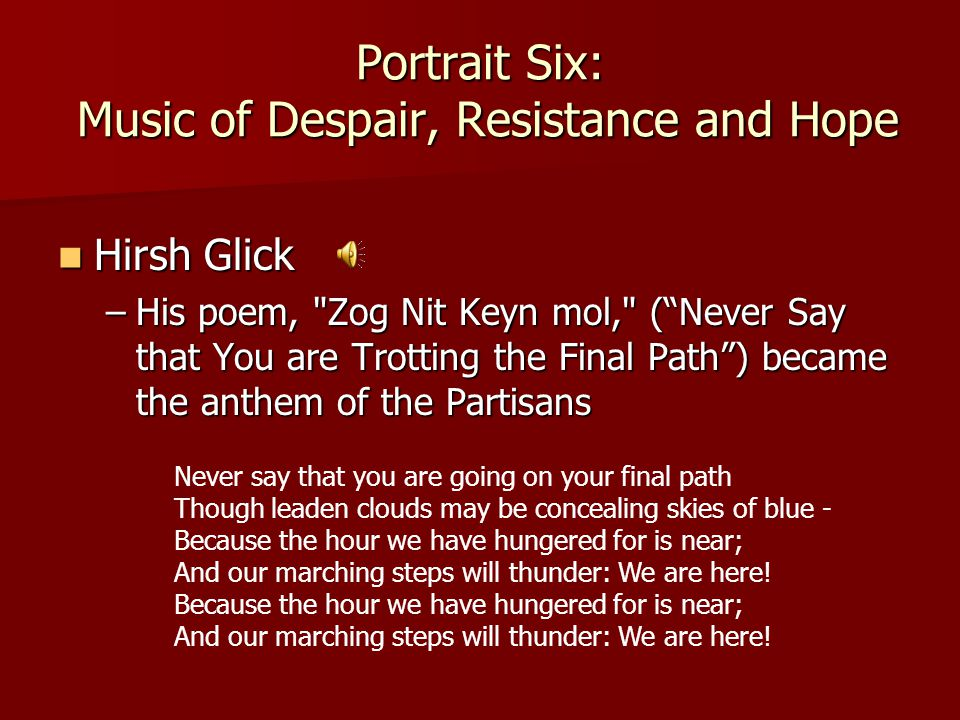 Portrait Six: Music of Despair, Resistance and Hope Hirsh Glick Hirsh Glick –His poem,