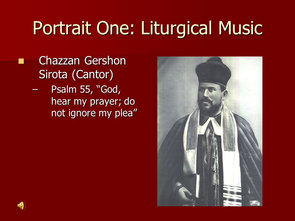 "Chazzan Gershon Sirota (Cantor) Chazzan Gershon Sirota (Cantor) –Psalm 55, ""God, hear my prayer; do not ignore my plea"""
