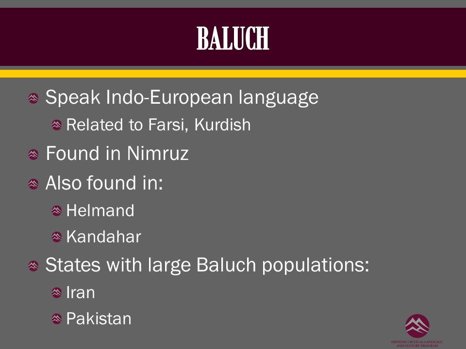 Speak Indo-European language Related to Farsi, Kurdish Found in Nimruz Also found in: Helmand Kandahar States with large Baluch populations: Iran Paki