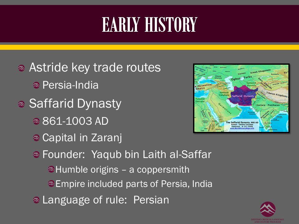 Astride key trade routes Persia-India Saffarid Dynasty 861-1003 AD Capital in Zaranj Founder: Yaqub bin Laith al-Saffar Humble origins – a coppersmith