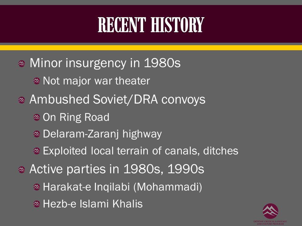 Minor insurgency in 1980s Not major war theater Ambushed Soviet/DRA convoys On Ring Road Delaram-Zaranj highway Exploited local terrain of canals, dit