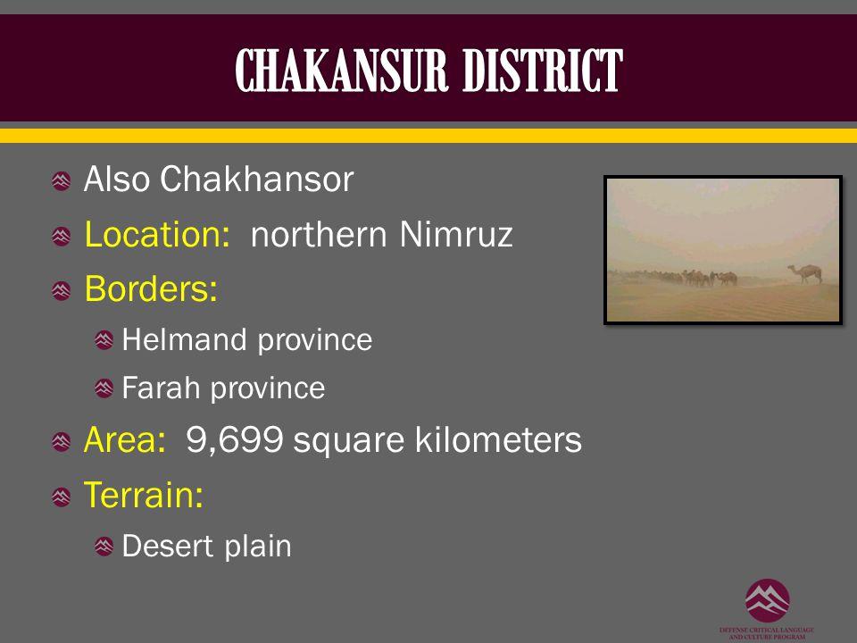 Also Chakhansor Location: northern Nimruz Borders: Helmand province Farah province Area: 9,699 square kilometers Terrain: Desert plain