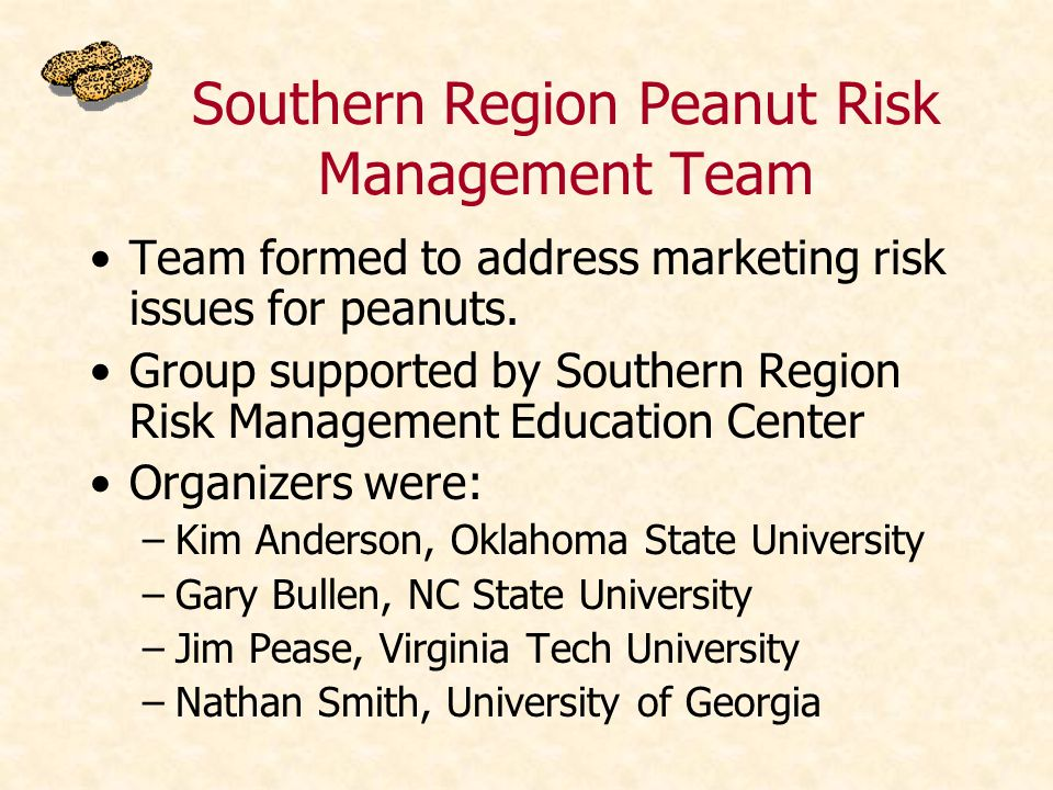 Southern Region Peanut Risk Management Team Team formed to address marketing risk issues for peanuts.