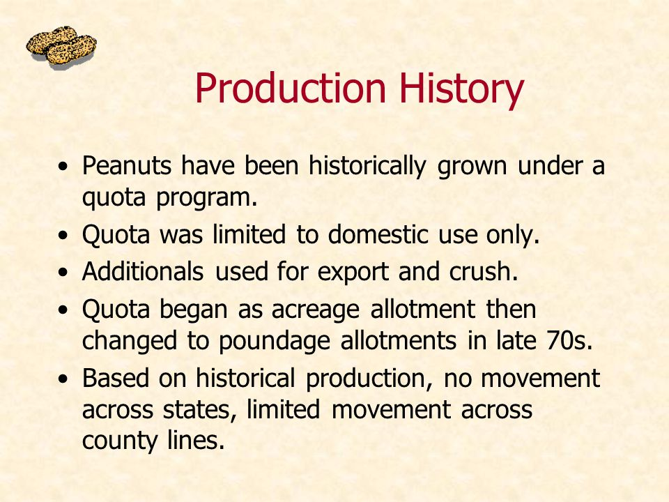 Production History Peanuts have been historically grown under a quota program.