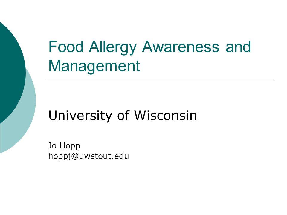 Food Allergy Awareness and Management University of Wisconsin Jo Hopp hoppj@uwstout.edu
