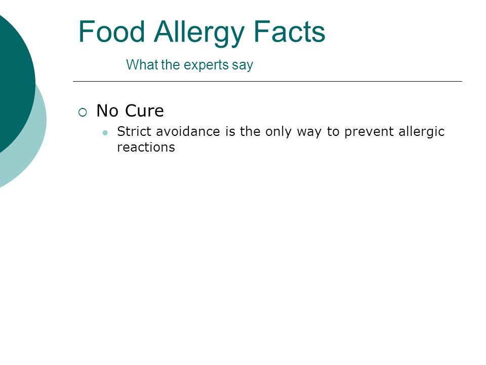 Food Allergy Facts What the experts say  No Cure Strict avoidance is the only way to prevent allergic reactions