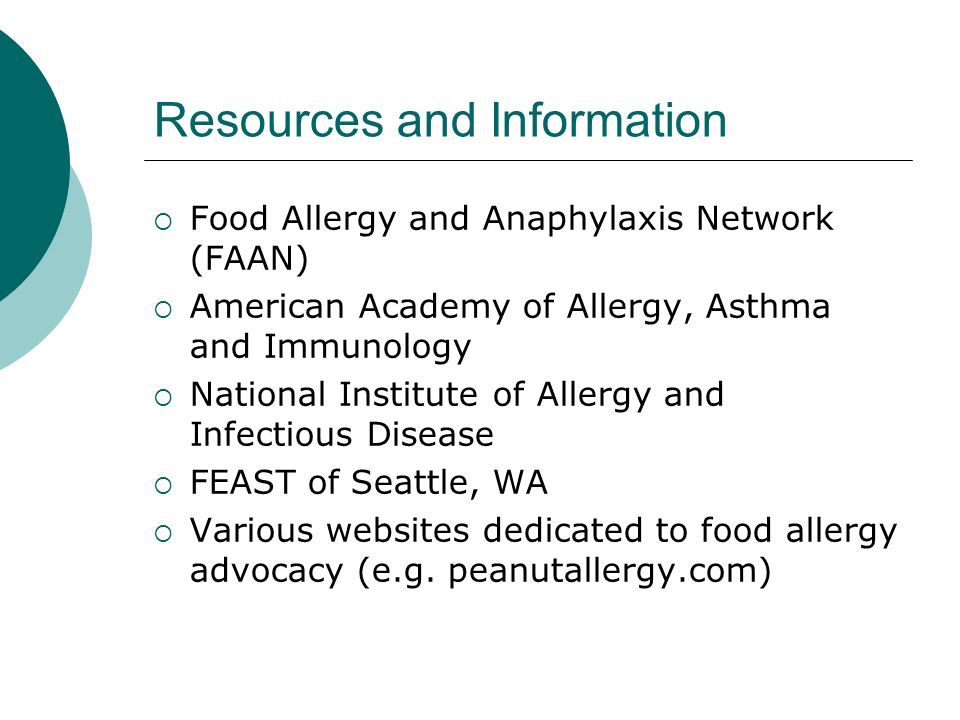 Resources and Information  Food Allergy and Anaphylaxis Network (FAAN)  American Academy of Allergy, Asthma and Immunology  National Institute of A