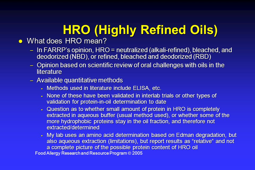 Food Allergy Research and Resource Program  2005 HRO (Highly Refined Oils) l What does HRO mean? –In FARRP's opinion, HRO = neutralized (alkali-refin