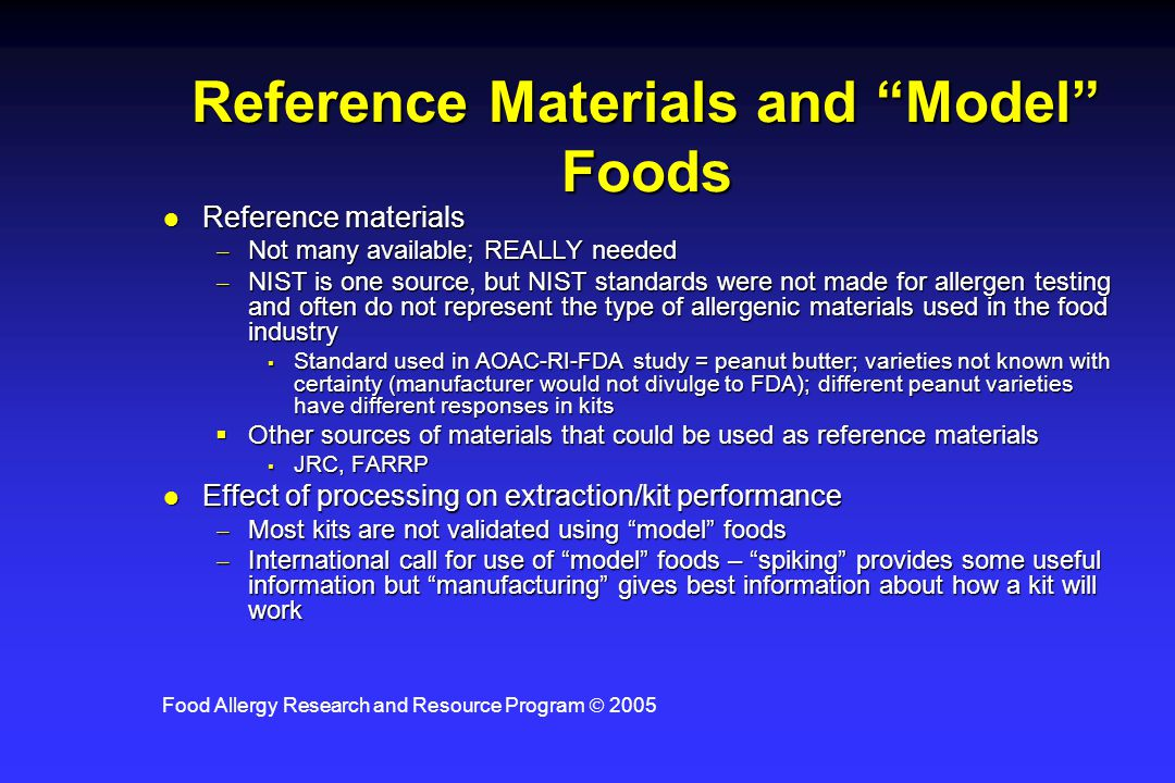 "Food Allergy Research and Resource Program  2005 Reference Materials and ""Model"" Foods l Reference materials –Not many available; REALLY needed –NIST"