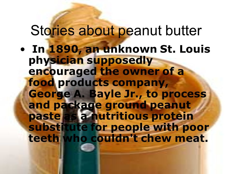 Stories about peanut butter In 1890, an unknown St.