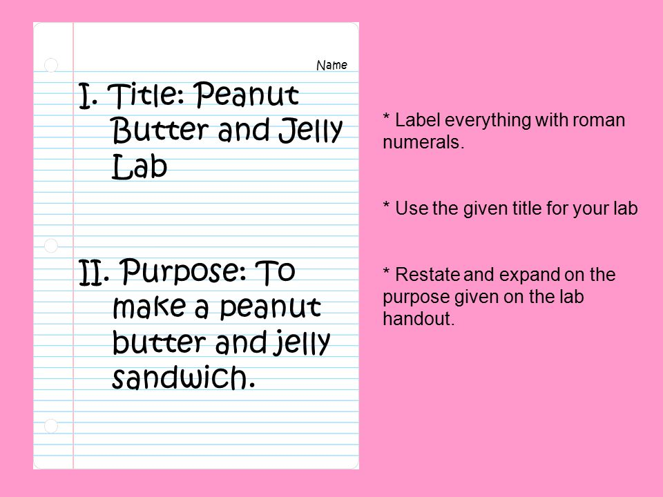 Name I.Title: Peanut Butter and Jelly Lab II. Purpose: To make a peanut butter and jelly sandwich.