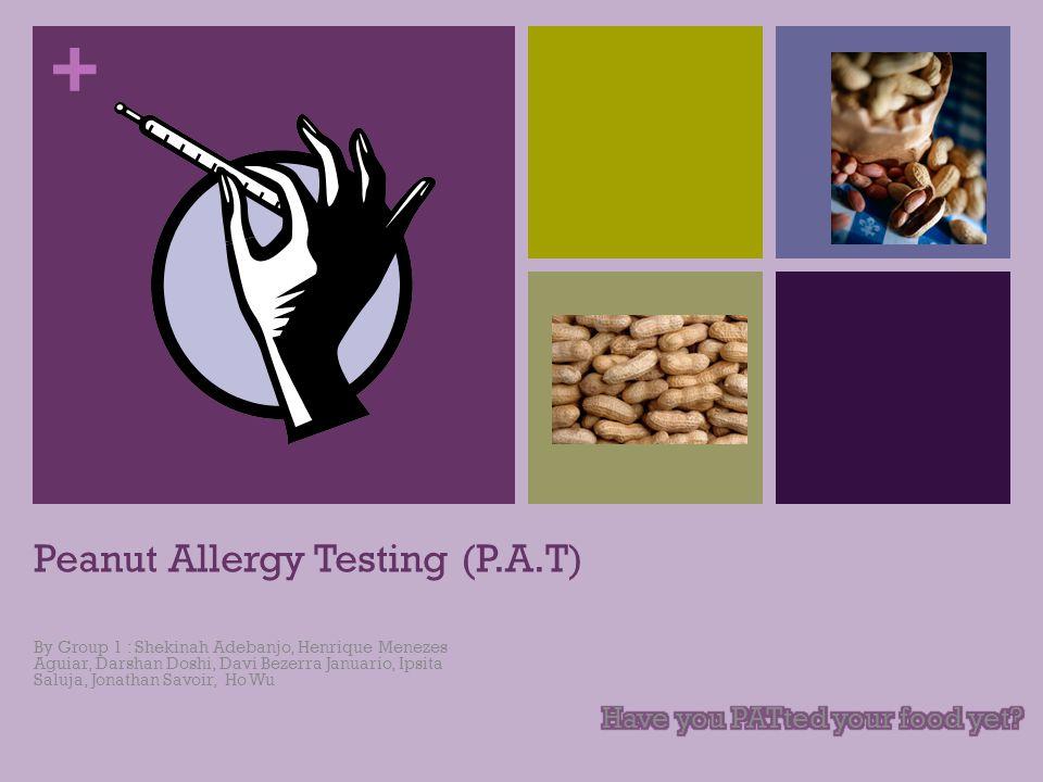 + Peanut Allergy Testing (P.A.T) By Group 1 : Shekinah Adebanjo, Henrique Menezes Aguiar, Darshan Doshi, Davi Bezerra Januario, Ipsita Saluja, Jonathan Savoir, Ho Wu