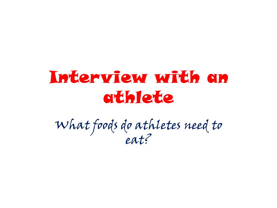 Interview with an athlete What foods do athletes need to eat