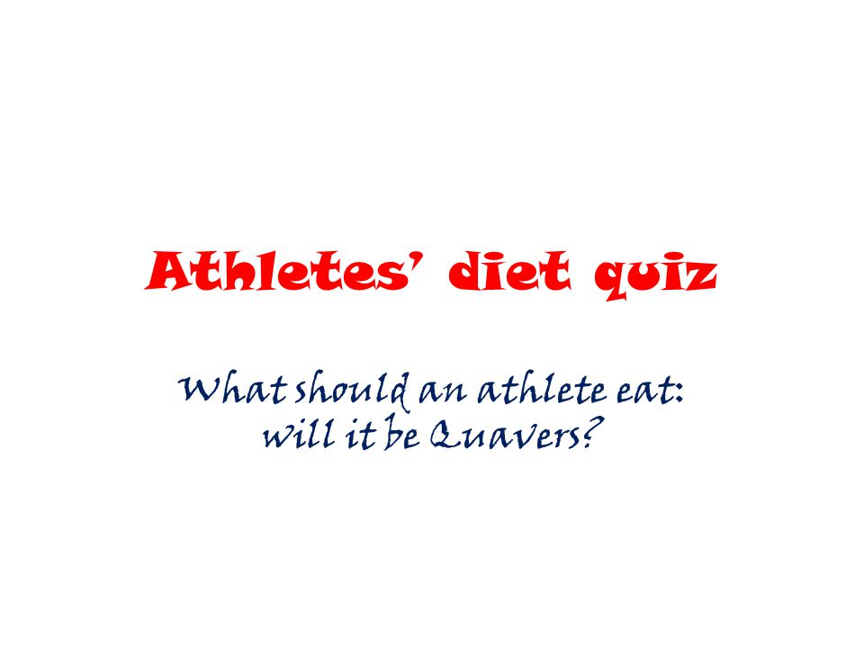 Athletes' diet quiz What should an athlete eat: will it be Quavers?