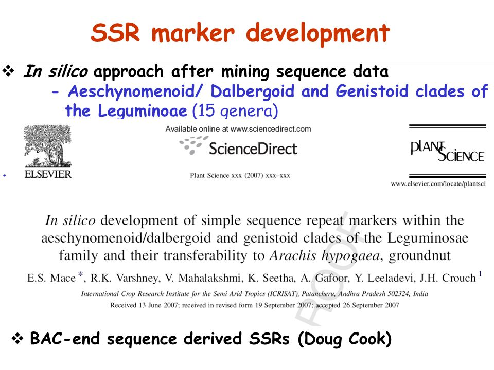 Genomics: Rajeev Varshney Dave Hoisington Gautami, Ravi, Bryan, SomaRaju Genetic resources: Hari Upadhyaya Ranjana Bhattacherjee Breeding: Shyam Nigam, R Aruna Crop Physiology: Vincent Vadez Statistics & Bioinformatics: Subhash Chandra, Jayashree Collaboartions in India: NRC for Groundnut: T Radhakrishnan UAS Dharwad: MVC Gowda, Khedikar OVERSEAS COLLABORATIONS UC-Davis: Doug Cook, R Varma Catholic Univ: David Bertioli Tuskegee Univ: Guaho He Univ of Georgia: Steve Knapp Contributions and thanks Generation Challenge Programme National Fund, Indian Council of Agricultural Research Department of Biotechnology Financial support: Thank you