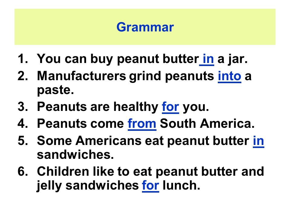 Grammar 1.You can buy peanut butter in a jar.2.Manufacturers grind peanuts into a paste.