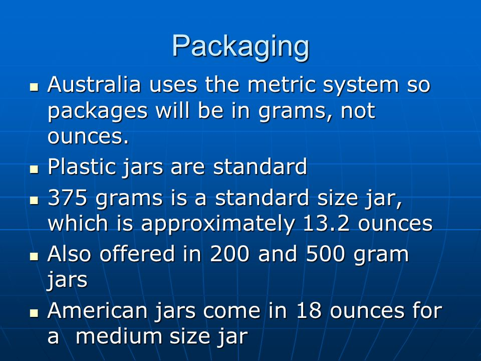 Packaging Australia uses the metric system so packages will be in grams, not ounces.