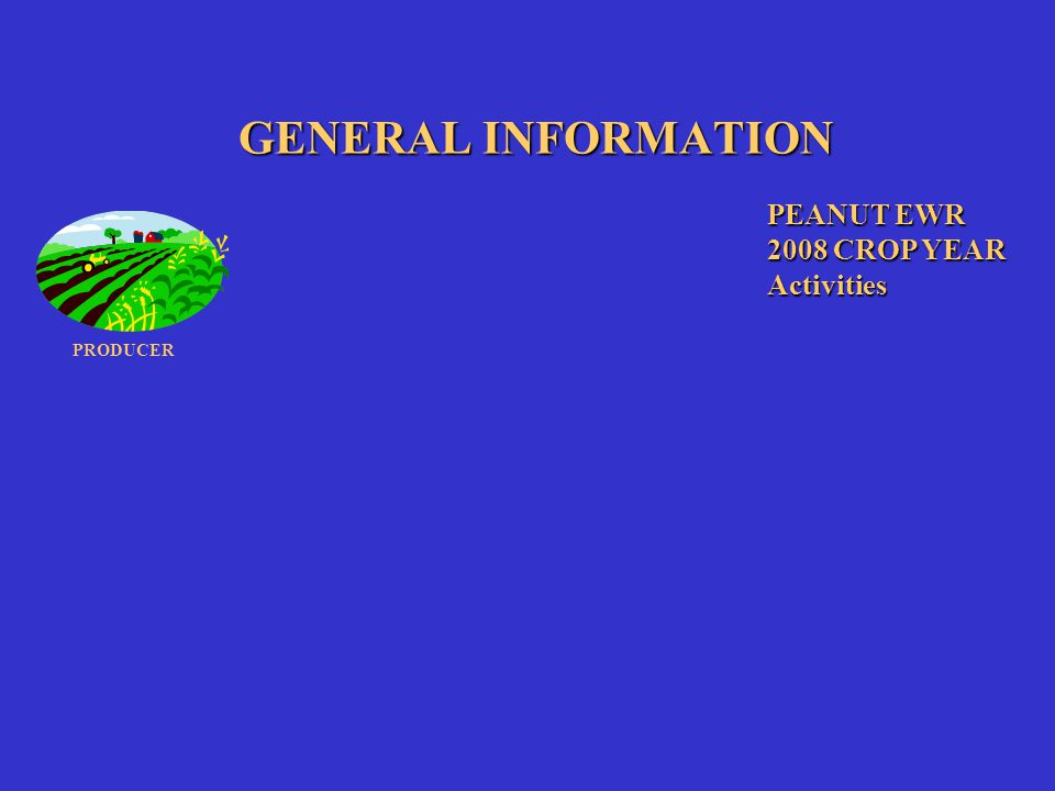 GENERAL INFORMATION PEANUT EWR 2008 CROP YEAR Activities PRODUCER WAREHOUSE