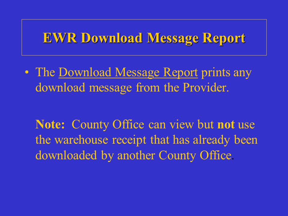EWR Download Message Report The Download Message Report prints any download message from the Provider.