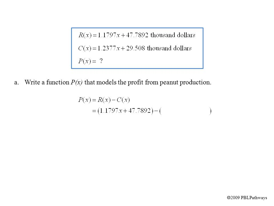  2009 PBLPathways a.Write a function P(x) that models the profit from peanut production.