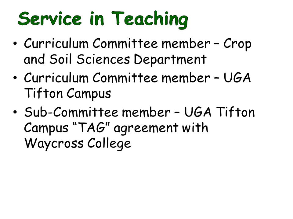 Curriculum Committee member – Crop and Soil Sciences Department Curriculum Committee member – UGA Tifton Campus Sub-Committee member – UGA Tifton Campus TAG agreement with Waycross College