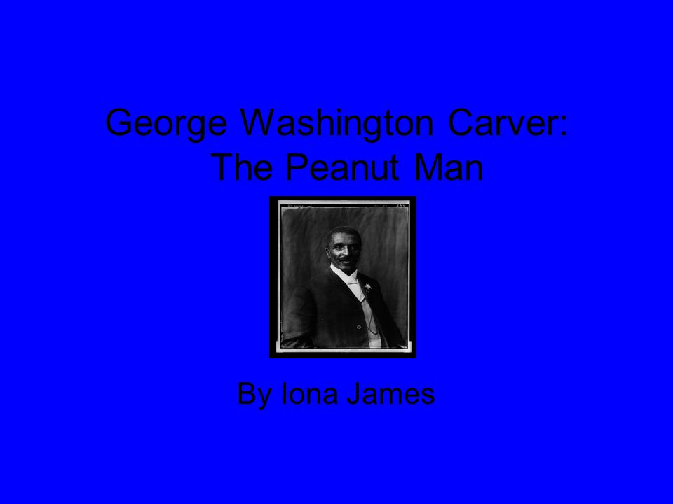 George Washington Carver: The Peanut Man By Iona James