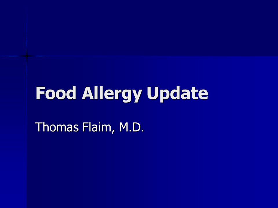 Food Allergy Update Thomas Flaim, M.D.