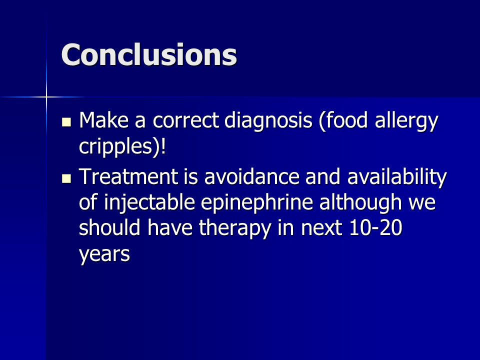 Conclusions Make a correct diagnosis (food allergy cripples)! Make a correct diagnosis (food allergy cripples)! Treatment is avoidance and availabilit