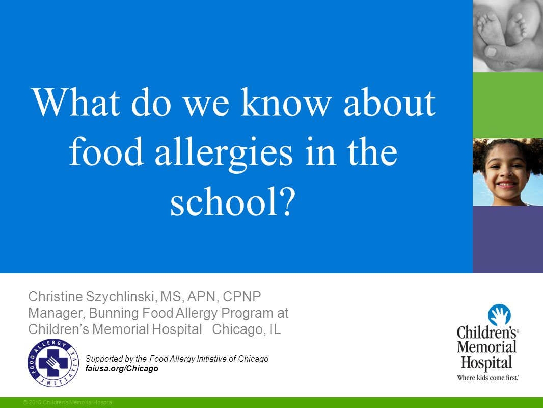 1 © 2010 Children's Memorial Hospital Supported by the Food Allergy Initiative of Chicago faiusa.org/Chicago What do we know about food allergies in the school.
