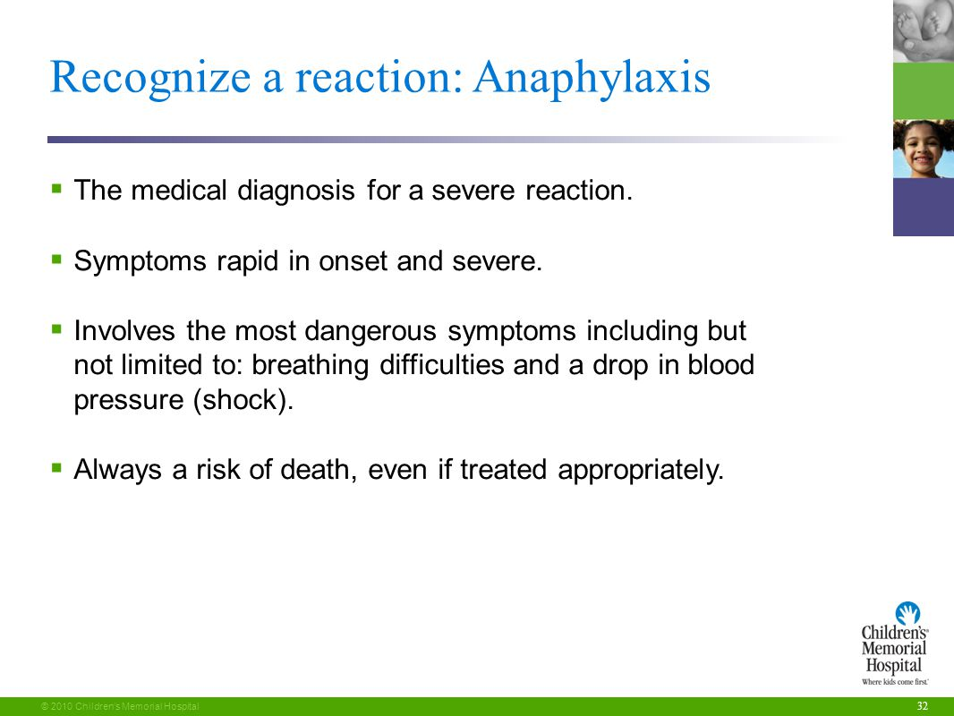 32 © 2010 Children's Memorial Hospital Recognize a reaction: Anaphylaxis  The medical diagnosis for a severe reaction.