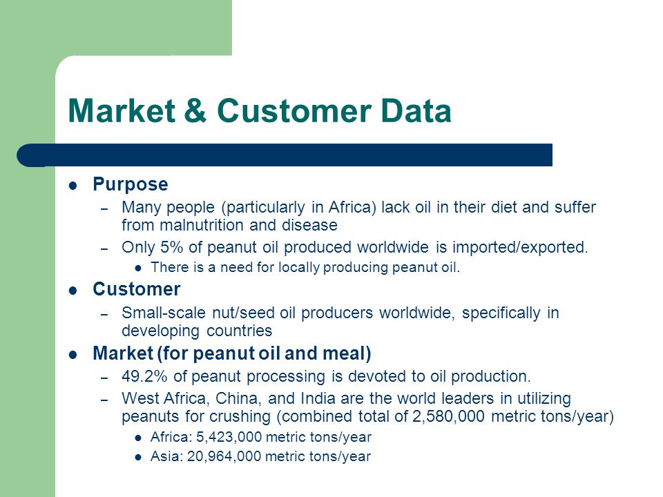 Market & Customer Data Purpose – Many people (particularly in Africa) lack oil in their diet and suffer from malnutrition and disease – Only 5% of pea
