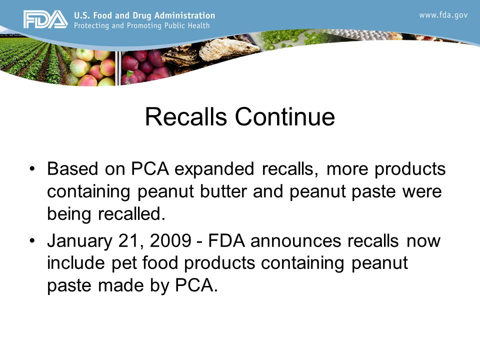 Recalls Continue Based on PCA expanded recalls, more products containing peanut butter and peanut paste were being recalled.