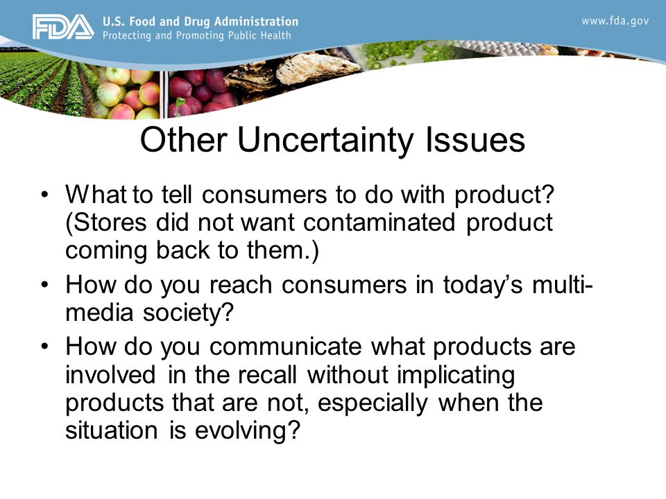 Other Uncertainty Issues What to tell consumers to do with product.