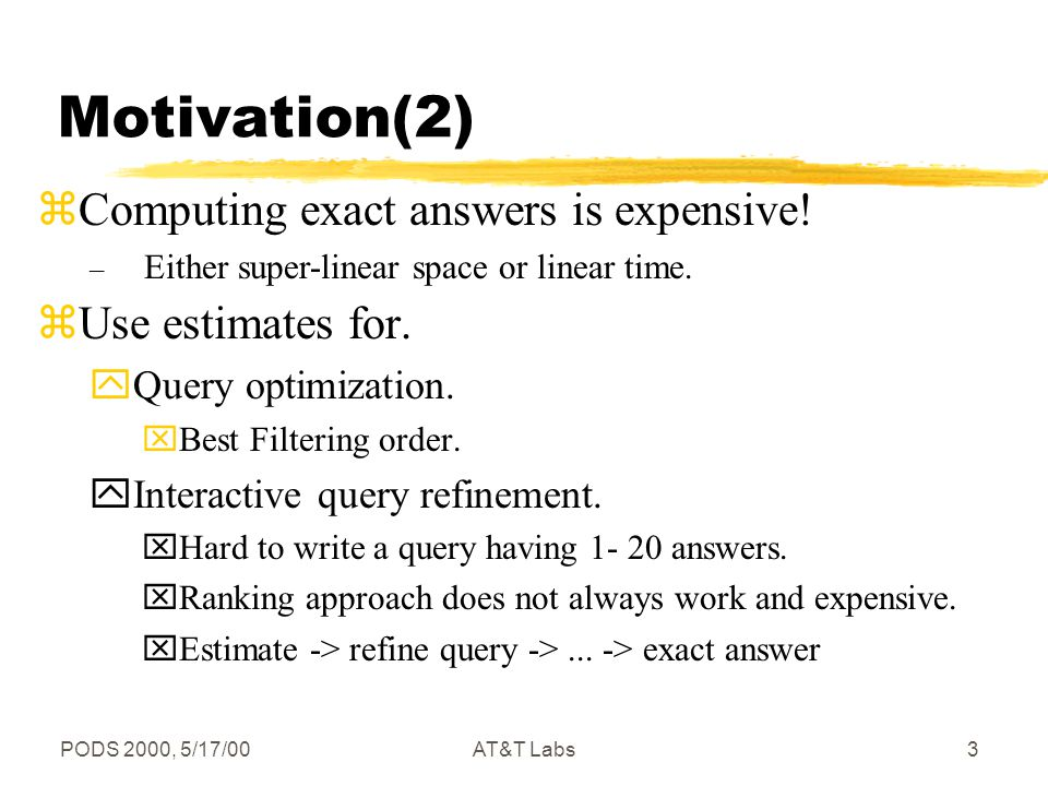 PODS 2000, 5/17/00AT&T Labs3 Motivation(2) zUse estimates for.