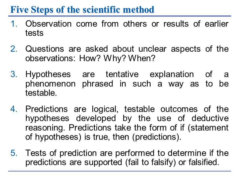 Five Steps of the scientific method 1.Observation come from others or results of earlier tests 2.Questions are asked about unclear aspects of the obse