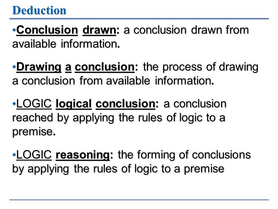 Deduction Conclusion drawn: a conclusion drawn from available information. Conclusion drawn: a conclusion drawn from available information. Drawing a