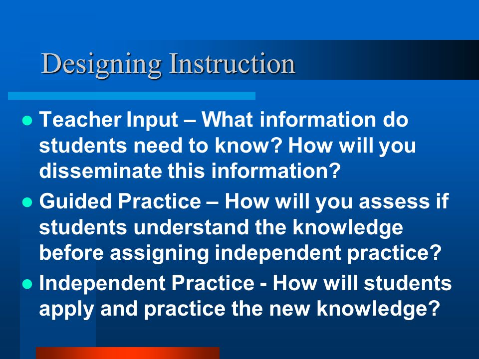 Designing Instruction Design teaching and learning strategies to teach the objective.