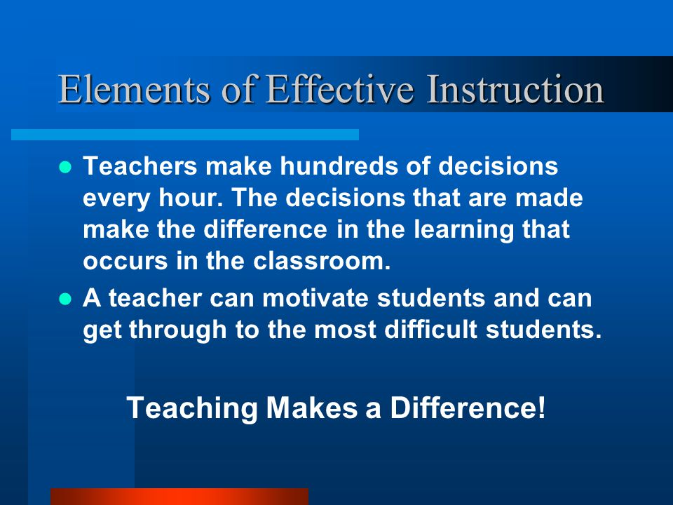 Teach to the Objective To increase student achievement in your classroom: specify what the student is to learn (clearly define the objective) find ways to keep the student involved with the specific learning (plan teacher and student behaviors that lead to the accomplished task of that objective)