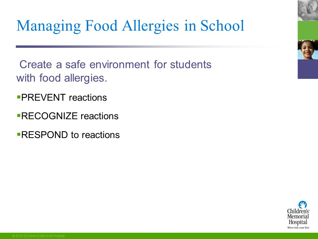 16 © 2010 Children's Memorial Hospital Managing Food Allergies in School Create a safe environment for students with food allergies.