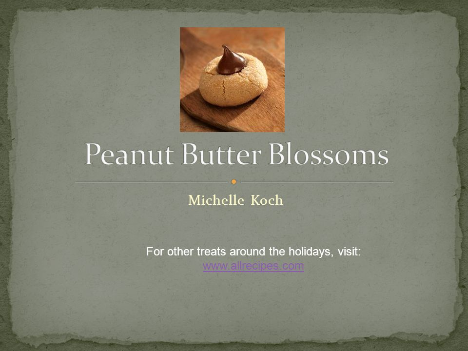Supplies Ingredients Process – Peanut Butter Blossoms Nutritional Facts Conclusion Questions