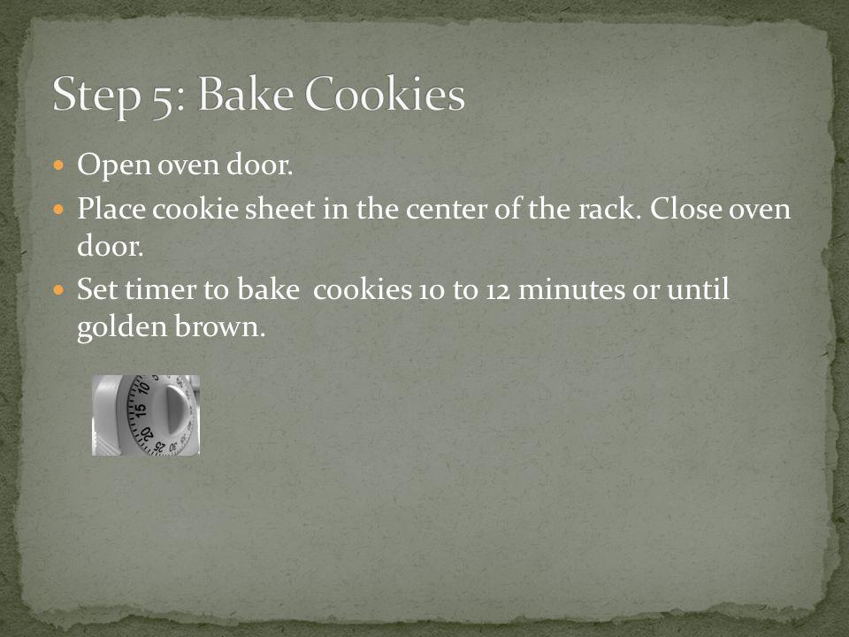 Open oven door.Remove cookie sheet. Close oven door.