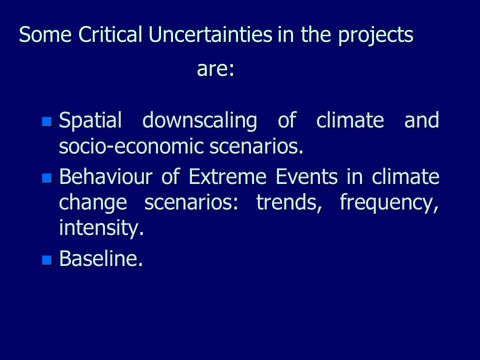 Some Critical Uncertainties in the projects are: n Spatial downscaling of climate and socio-economic scenarios.