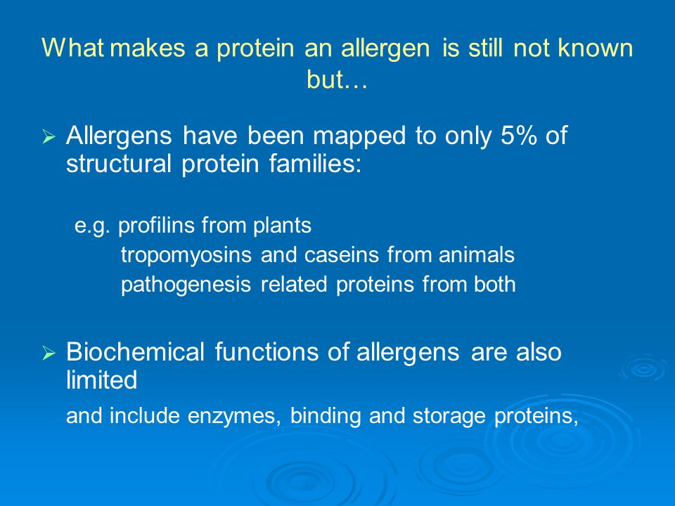 What makes a protein an allergen is still not known but…   Allergens have been mapped to only 5% of structural protein families: e.g.