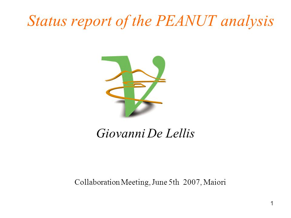 1 Status report of the PEANUT analysis Giovanni De Lellis Collaboration Meeting, June 5th 2007, Maiori