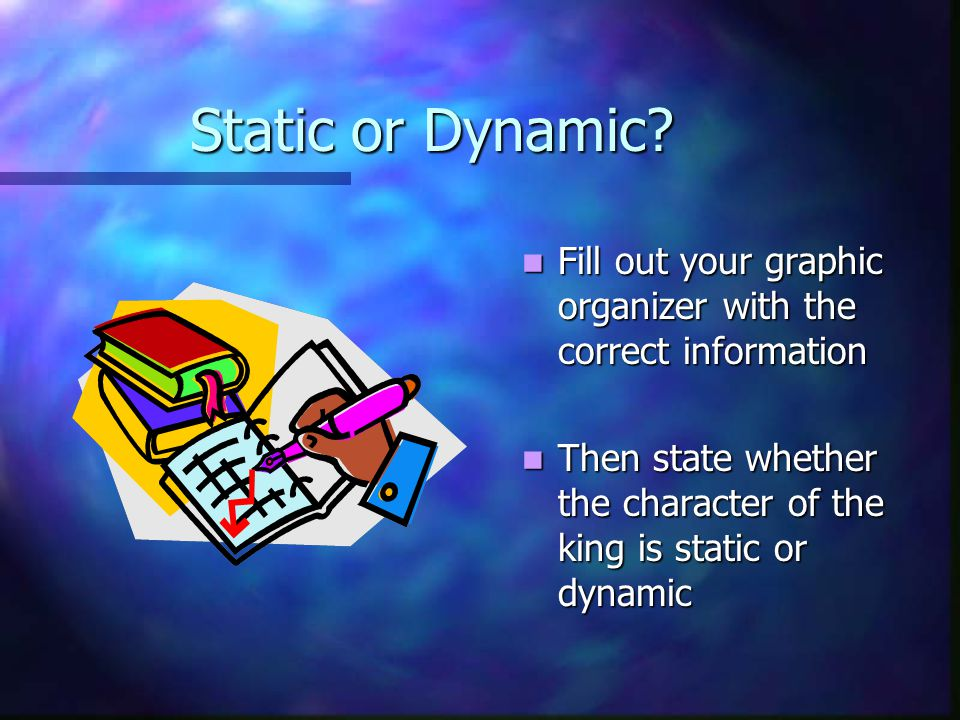 Static or Dynamic? Fill out your graphic organizer with the correct information Fill out your graphic organizer with the correct information Then stat