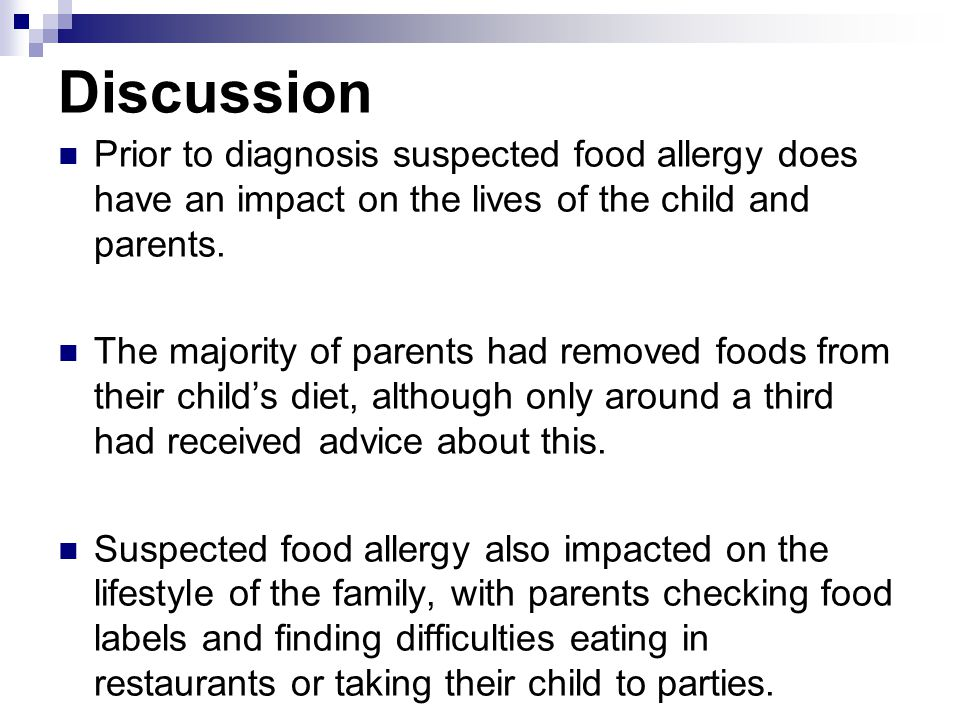 Discussion Prior to diagnosis suspected food allergy does have an impact on the lives of the child and parents. The majority of parents had removed fo