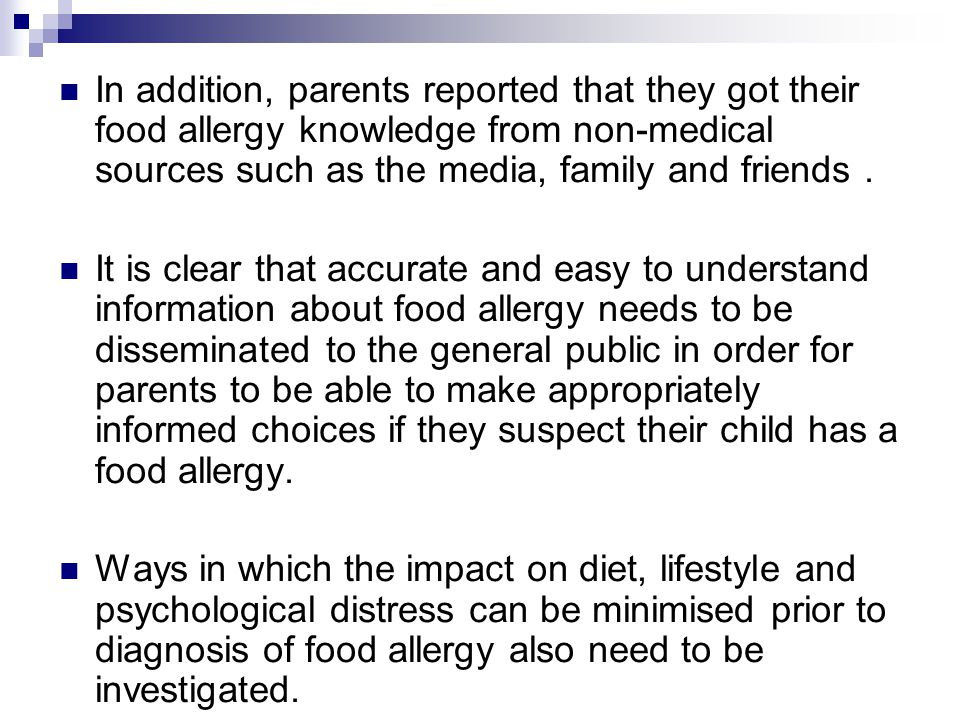 In addition, parents reported that they got their food allergy knowledge from non-medical sources such as the media, family and friends. It is clear t